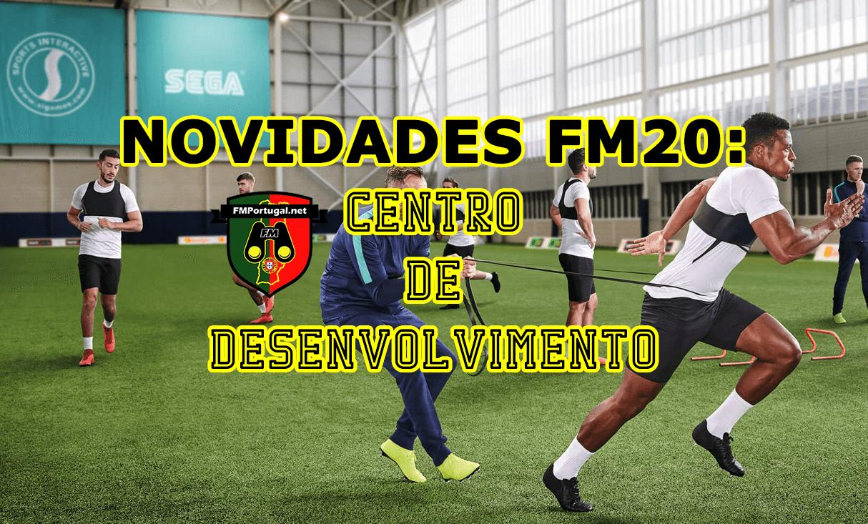Novidades FM20: Centro de Desenvolvimento