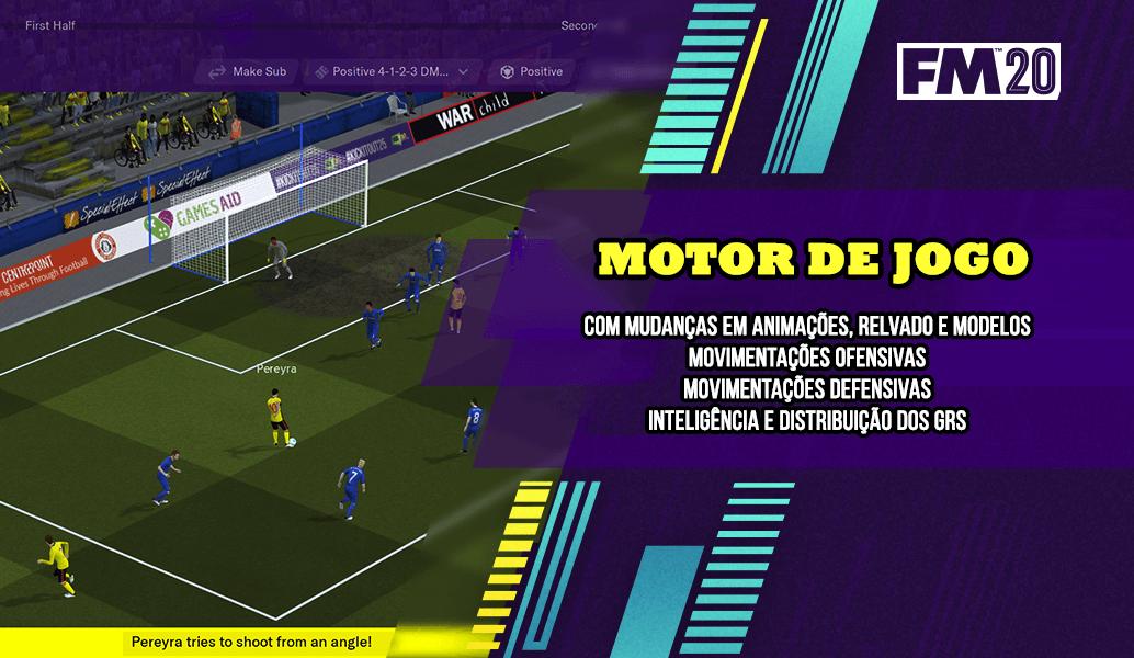 FM20 Novidades: Motor de Jogo
